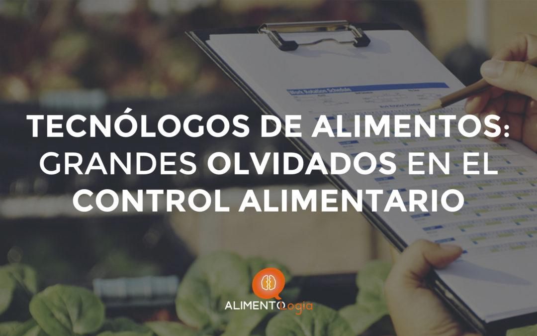 Los Tecnólogos de Alimentos, los olvidados en el Control Alimentario