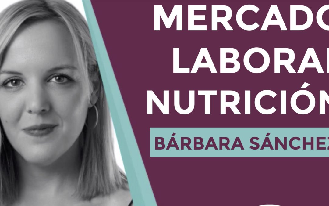 Entrevista a Bárbara Sánchez ▷Mercado Laboral en Nutrición: ¿por dónde empezar?