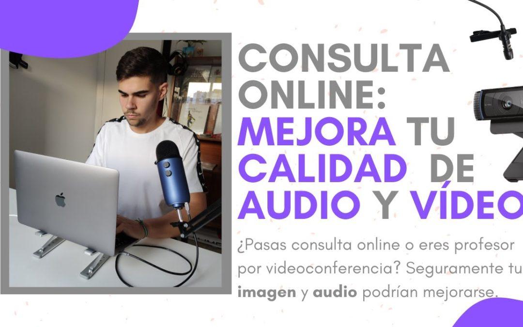 Mejora tu Calidad Audiovisual si das Clase Online o pasas Consulta Sanitaria Online