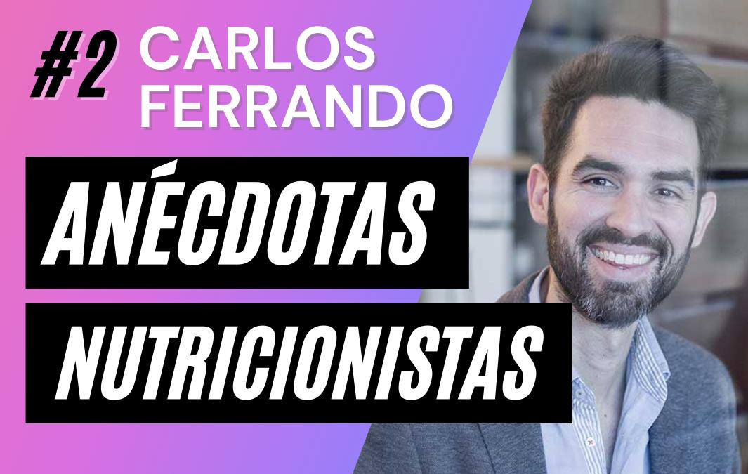 Anécdotas de Nutricionistas en Consulta Dietética #2, con Carlos Ferrando