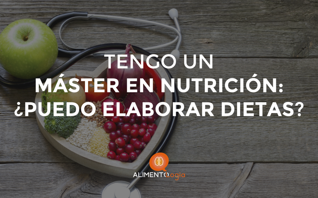 Tengo un Máster en Nutrición: ¿Puedo elaborar Dietas?
