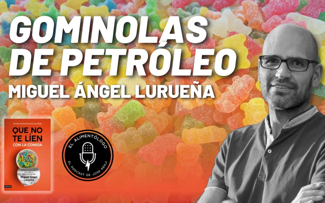 Miguel Ángel Lurueña presenta 'Que no te líen con la comida' en el Podcast El Alimentólogo | Gominolas de Petróleo