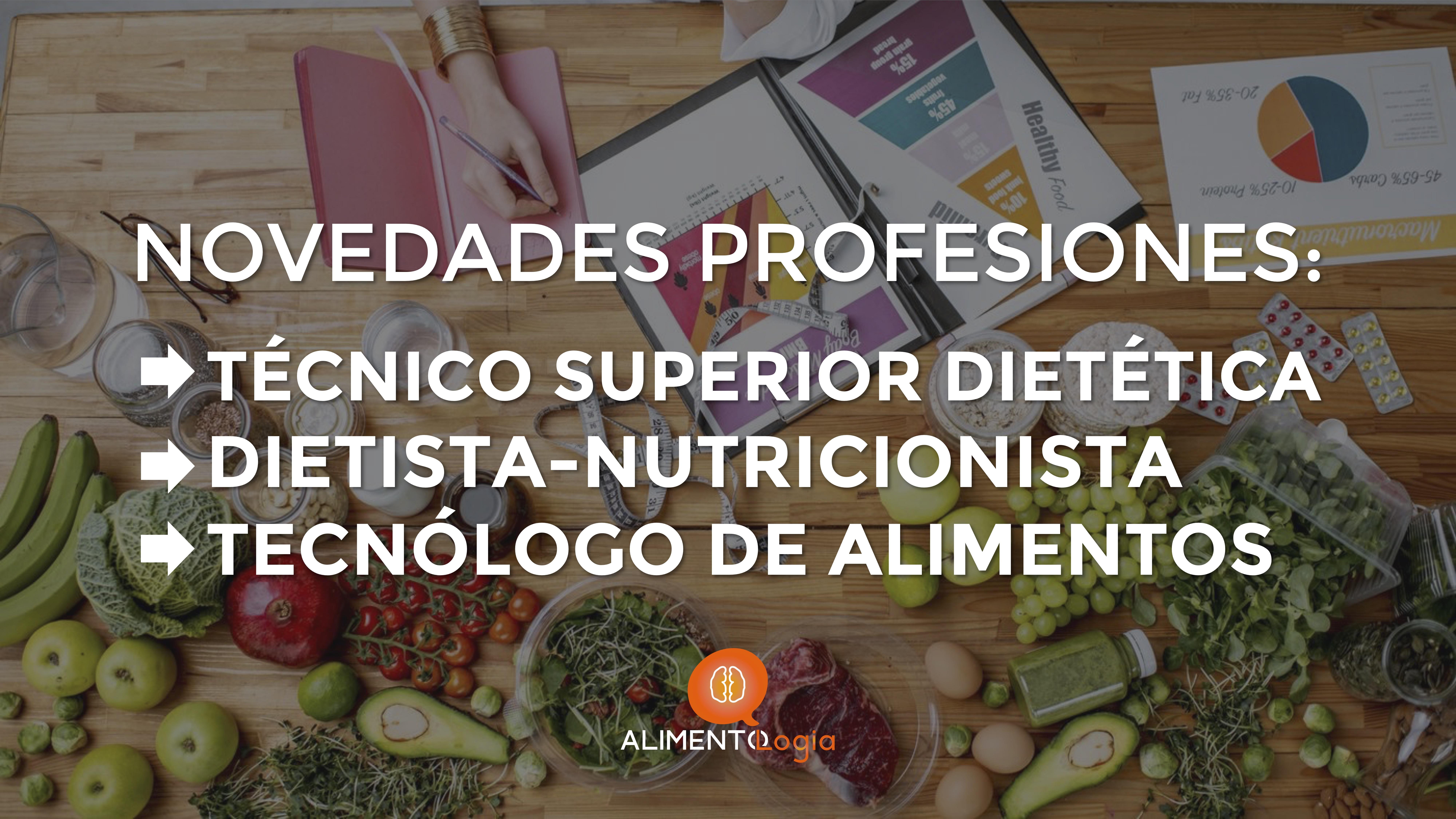 Novedades para Técnicos Superiores Dietética, Dietistas-Nutricionistas y Tecnólogos de Alimentos | Profesiones alimentarias