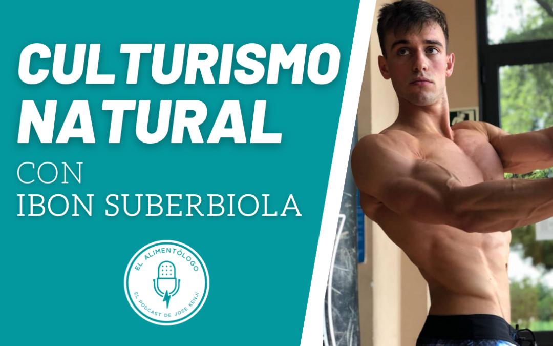 Preparaciones en Culturismo Natural | Entrevista a Ibon Suberbiola en el Podcast El Alimentólogo