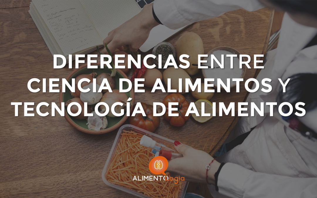 Diferencia entre «Ciencia de los Alimentos» y «Tecnología de los Alimentos»