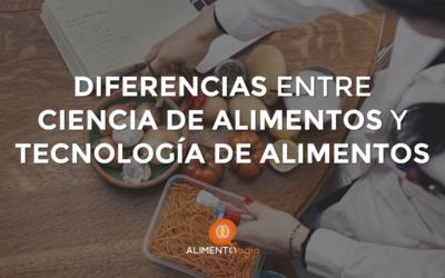 """Diferencia entre """"Ciencia de los Alimentos"""" y """"Tecnología de los Alimentos"""""""
