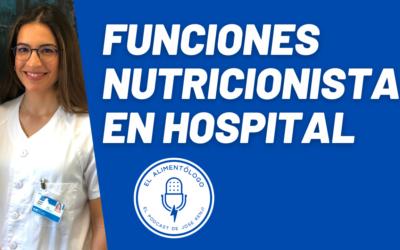 ¿Qué funciones realiza una Dietista-Nutricionista en un Hospital Público (Sanidad Pública)?