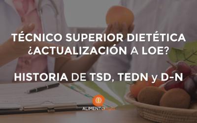 Técnico Superior Dietética y actualización a LOE | Historia del TSD, TEDN y D-N en España